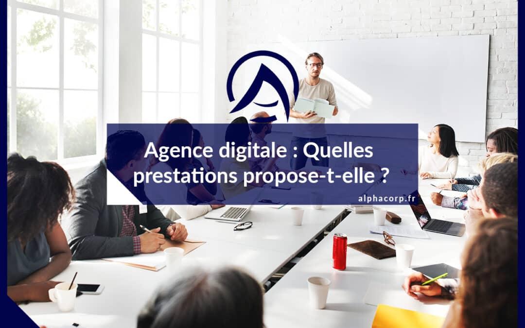 Agence digitale : Quelles prestations propose-t-elle ?